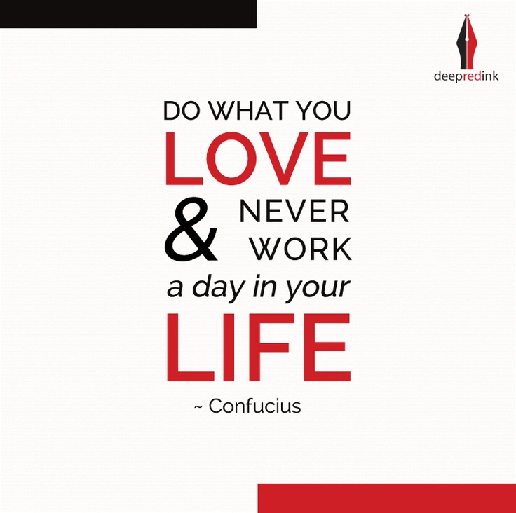 """Do what you love and never work a day in your life"" - #Confucius"
