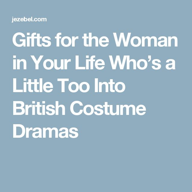 Gifts for the Woman in Your Life Who's a Little Too Into British Costume Dramas