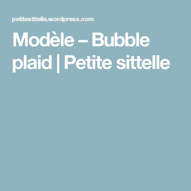 Modèle – Bubble plaid | Petite sittelle