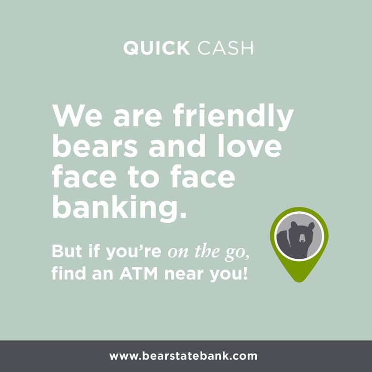 We are friendly bears and love face to face banking. But if you're on the go, find an ATM near you!
