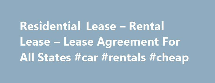 Residential Lease – Rental Lease – Lease Agreement For All States #car #rentals #cheap http://renta.remmont.com/residential-lease-rental-lease-lease-agreement-for-all-states-car-rentals-cheap/  #lease homes # Residential Lease Forms and Agreements U.S. Legal Forms , Inc. offers Residential Lease Forms and Agreements to comply with the laws of your State. All forms are prepared by Attorneys. To View All Landlord Tenant Forms for Your State Select your State What You Need in Every Residential…