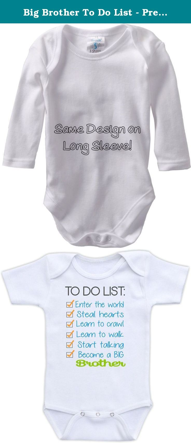 Big Brother To Do List - Pregnancy Announcement Bodysuit (18M Long Sleeve Bodysuit). Doozy Designs only uses high quality name brand bodysuits that are extremely soft and 100% cotton. Bodysuits are available in short and long sleeve in sizes Newborn, 3M, 6M, 9M, 12M, 18M, 24M. Bodysuits come in white only. Bodysuits features a 3 snap closure at the bottom for quick diaper changes. All of our designs are printed from vector art using commercial inks so the image on your bodysuit will be…