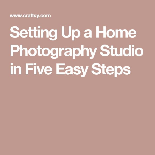 Setting Up a Home Photography Studio in Five Easy Steps