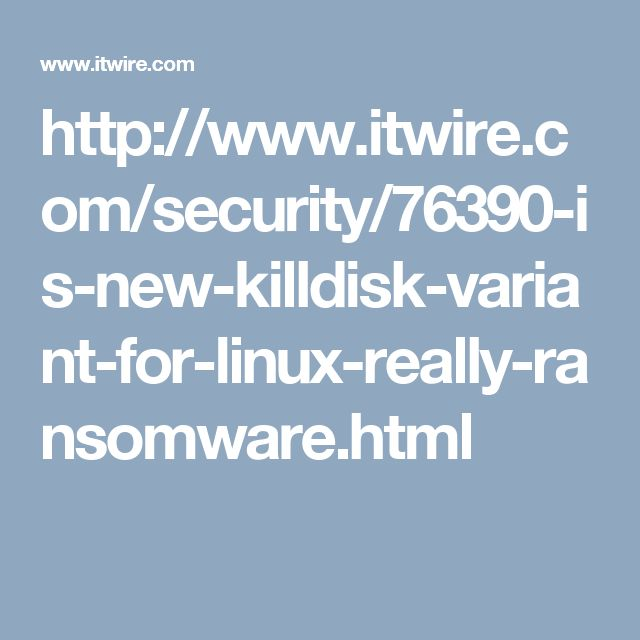 http://www.itwire.com/security/76390-is-new-killdisk-variant-for-linux-really-ransomware.html