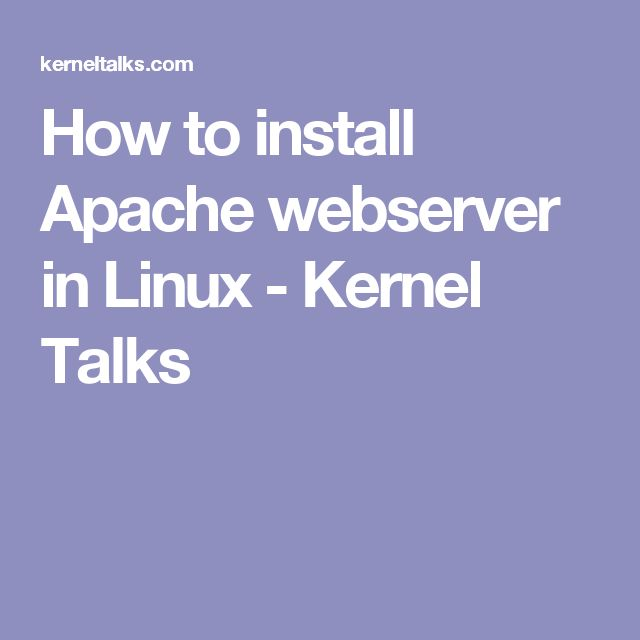 How to install Apache webserver in Linux - Kernel Talks