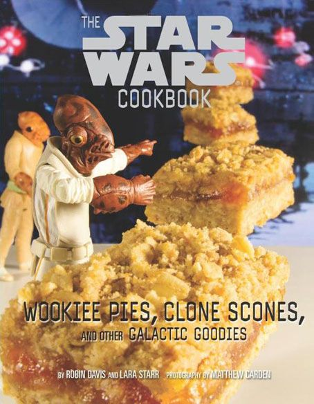 Star Wars Cookbook Wookiee Pies, Clone Scones and Other Galactic Goodies