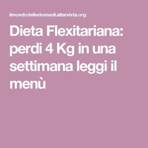 Dieta Flexitariana: perdi 4 Kg in una settimana leggi il menù