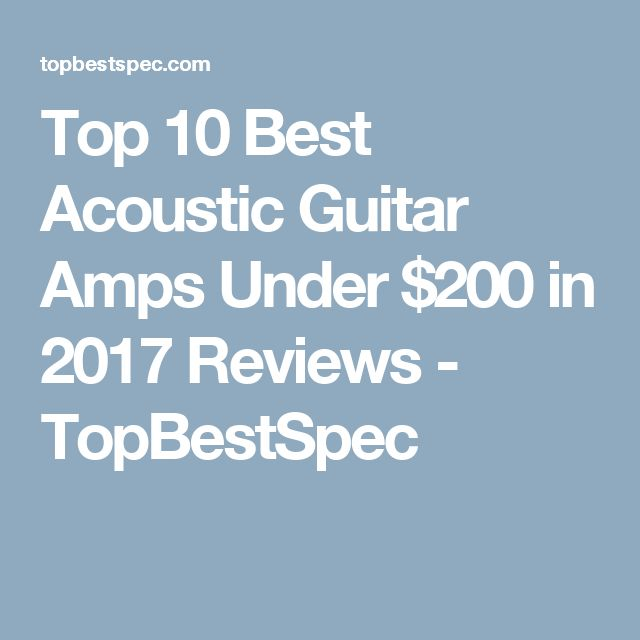 Top 10 Best Acoustic Guitar Amps Under $200 in 2017 Reviews - TopBestSpec