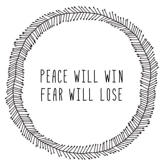 Peace will win fear will lose| -Twenty One Pilots