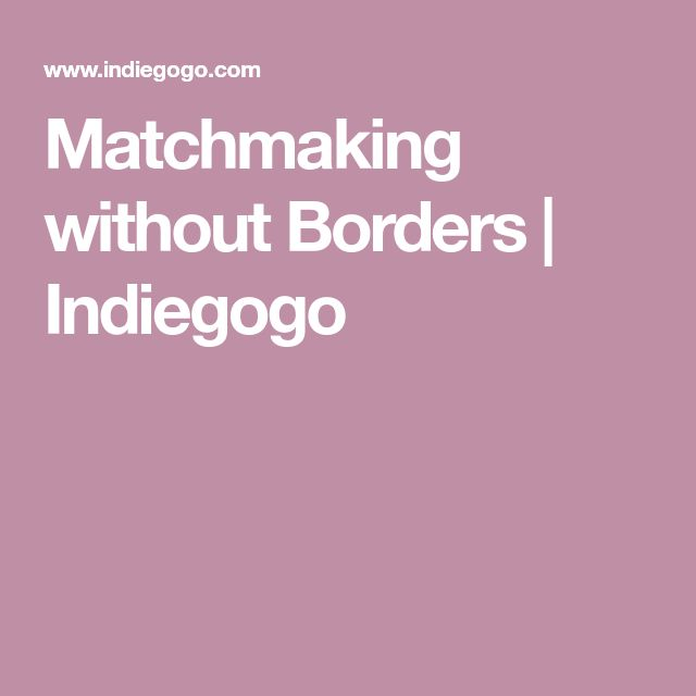 Matchmaking without Borders | Indiegogo