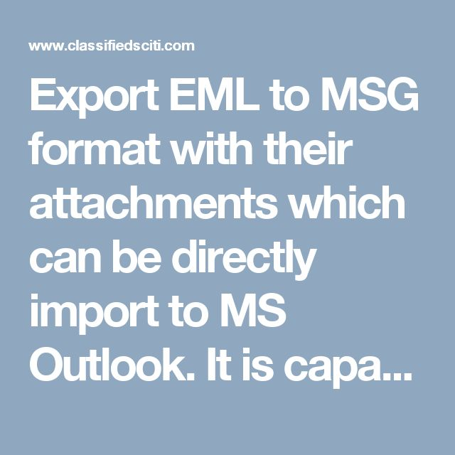 Export EML to MSG format with their attachments which can be directly import to MS Outlook. It is capable to migrate Windows Live Mail to Outlook MSG format.