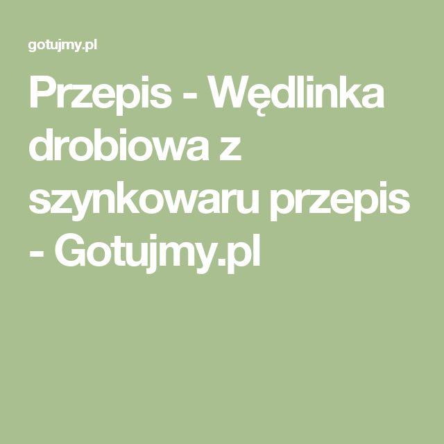 Przepis - Wędlinka drobiowa z szynkowaru przepis - Gotujmy.pl