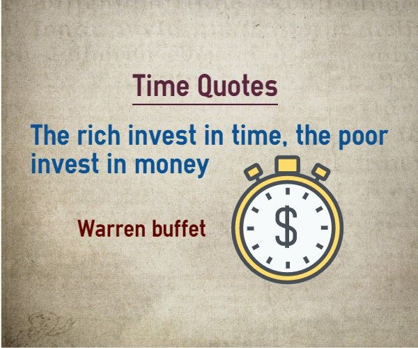 Quotes about Time : The rich invest in time, the poor invest in money. Author Warren Buffet.   http://www.braintrainingtools.org/skills/quotes-about-time-on-rich-invest-in-time/