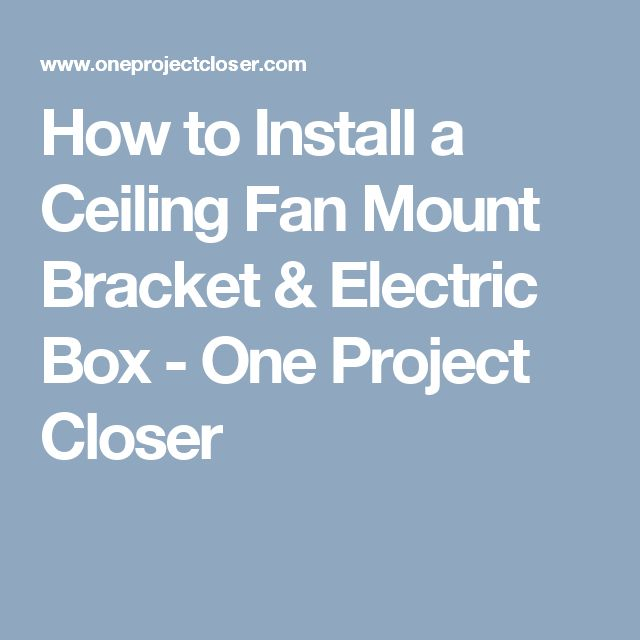 How to Install a Ceiling Fan Mount Bracket & Electric Box - One Project Closer