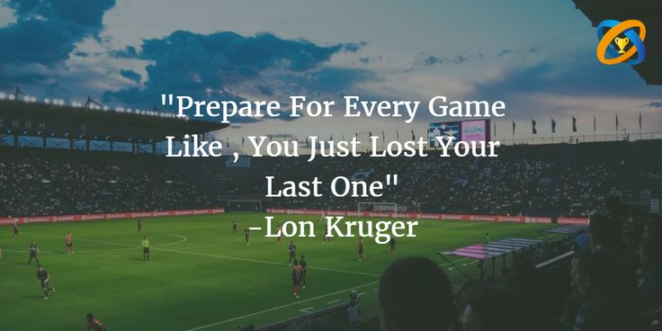 """#Prepare For #Every #Game Like , You Just #Lost Your #Last One"" #quotes  -#Lon Kruger"