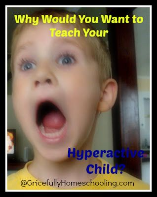 Gricefully Homeschooling: Why Would You Want to Teach Your Hyperactive Child?
