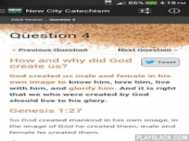 New City Catechism  Android App - playslack.com ,  The New City Catechism was developed by Timothy Keller and Sam Shammas from the Reformation catechisms. It's aim is to help teach and explain the building blocks of the gospel and to help strengthen the church's distinct identity. It comprises 52 questions and answers—therefore there is only one question and answer for each week of the year.New City Catechism is based on and adapted from Calvin's Geneva Catechism, the Westminster Shorter and…