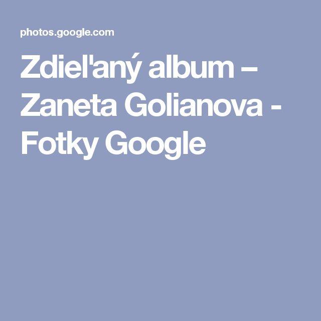 Zdieľaný album – Zaneta Golianova - Fotky Google