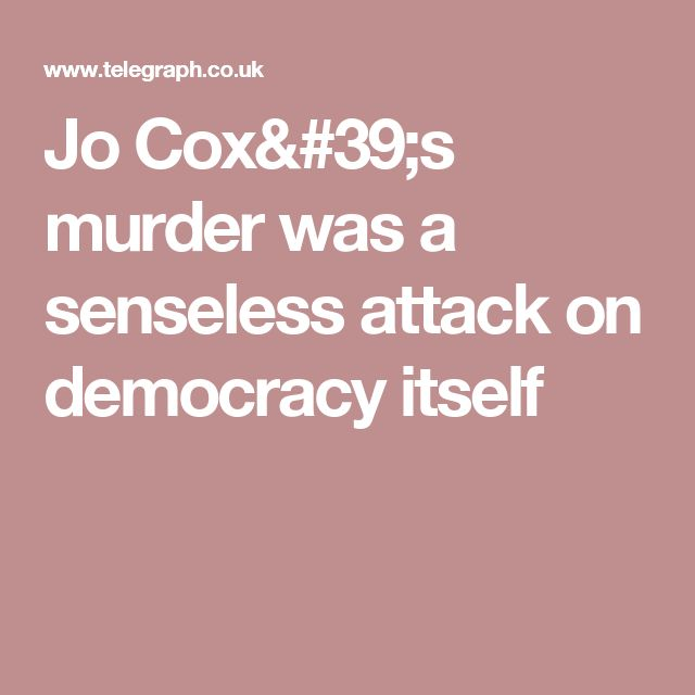 Jo Cox's murder was a senseless attack on democracy itself