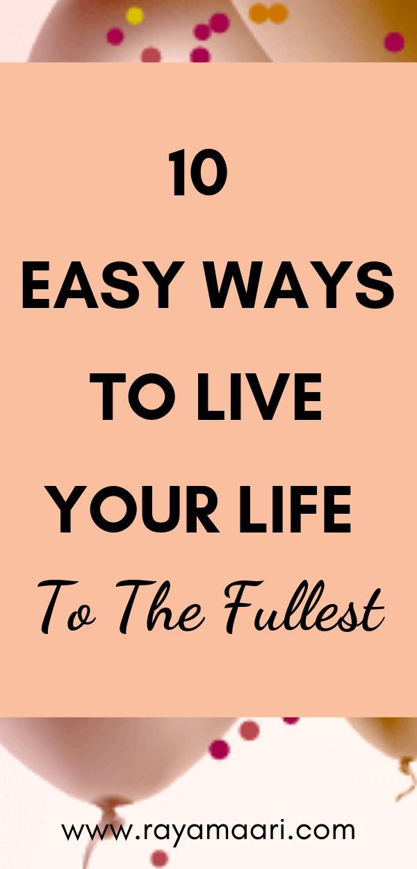 10 Great Tips On How To Live Your Best Life Now Live For Yourself Your Best Life Now Life