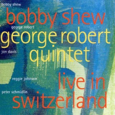 Precision Series George Robert - Bobby Shew and George Robert Quintet: Live in Switzerland