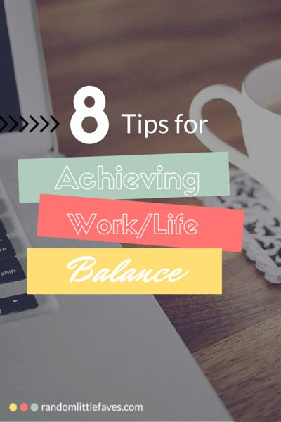 8 Tips for Achieving a Work/Life Balance (+ PRINTABLE!) - Random Little Faves