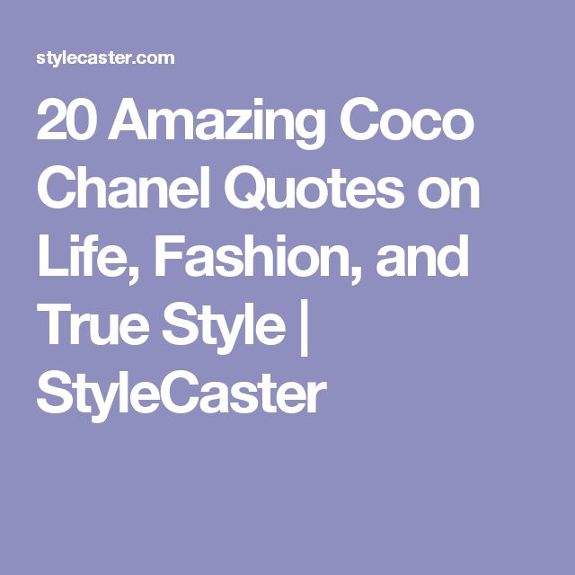 20 Amazing Coco Chanel Quotes on Life, Fashion, and True Style   StyleCaster