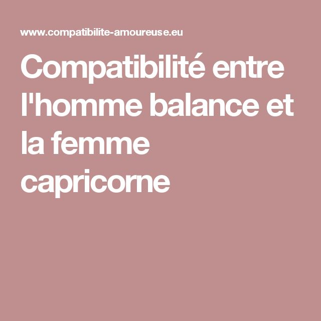 Compatibilité entre l'homme balance et la femme capricorne