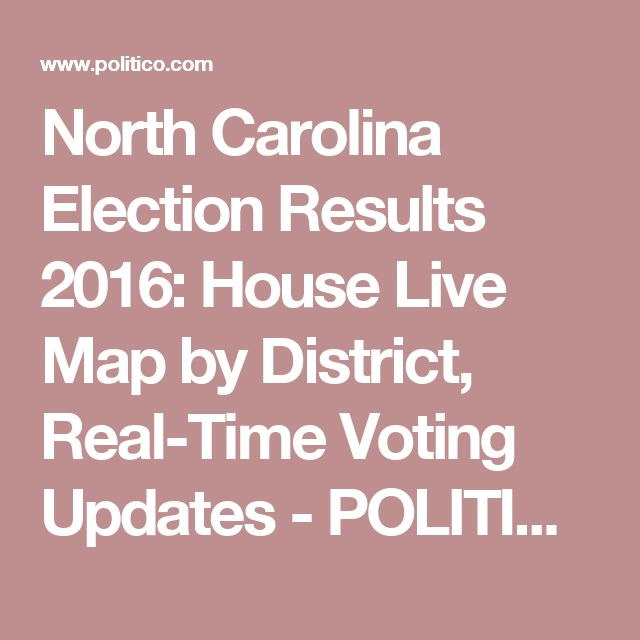 North Carolina Election Results 2016: House Live Map by District, Real-Time Voting Updates - POLITICO