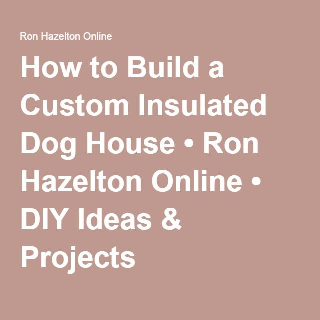 25 best ideas about insulated dog houses on pinterest for How to build an insulated dog house