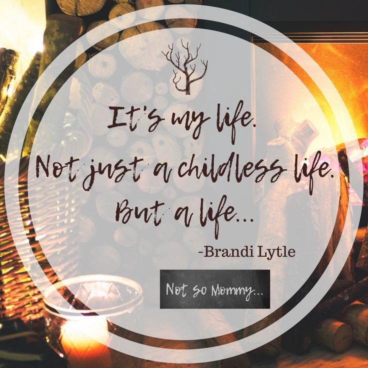 It's not just a childless life.  It's my life. | Read more at Not So Mommy... | Childless not by choice | Childless Perspective | Childless Truths | Childless Woman | Childless Quotes | Childless Thoughts | Infertility Struggles | Infertility Truths | Overcoming Infertility | Infertility Blog | Childless Articles