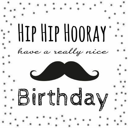 Hip, hip, hooray, have a really nice birthday. Verjaardagskaart zwart-wit met snorretje, verkrijgbaar bij #kaartje2go voor €1,79
