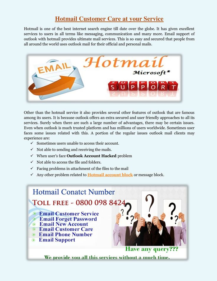If you are facing any kind of problems with your Hotmail email account, we are best Hotmail customer services to provide solution here and you can direct dial the Hotmail Support Number 0800-098-8424 for any assist regarding email. You will get the solution of your entire problem instantly.