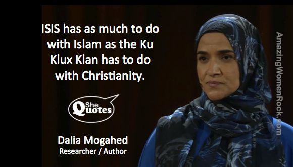 ISIS has as much to do with Islam as the Ku Klux Klan has to do with Christianity. ~ Dalia Mogahed #SheQuotes #Quote