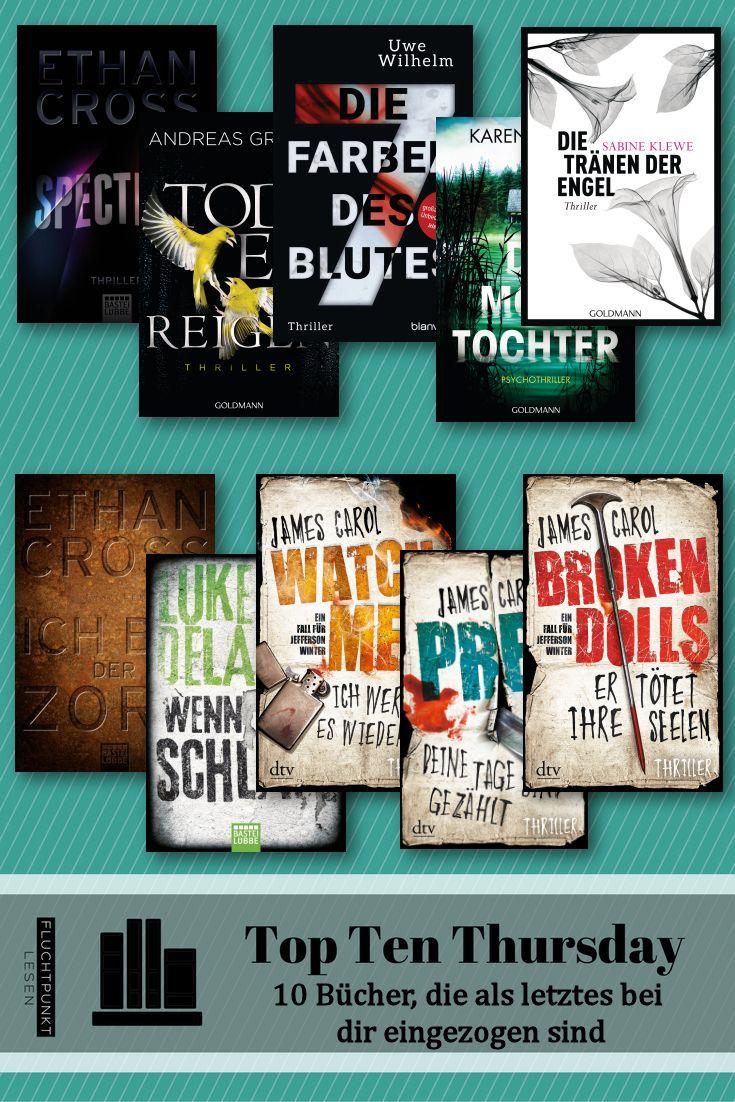 Um 10 Bücher, die als letztes bei mir eingezogen sind geht es heute beim Top Ten Thursday, der freundlicherweise von Steffis Bücher Bloggeria betreut wird.   #Broken Dolls – Er tötet ihre Seelen #Die Moortochter #Die sieben Farben des Blutes #Die Tränen der Engel #Ich bin der Zorn #Prey – Deine Tage sind gezählt #Spectrum #Todesreigen #top ten thursday #TTT #Watch me - ich werde es wieder