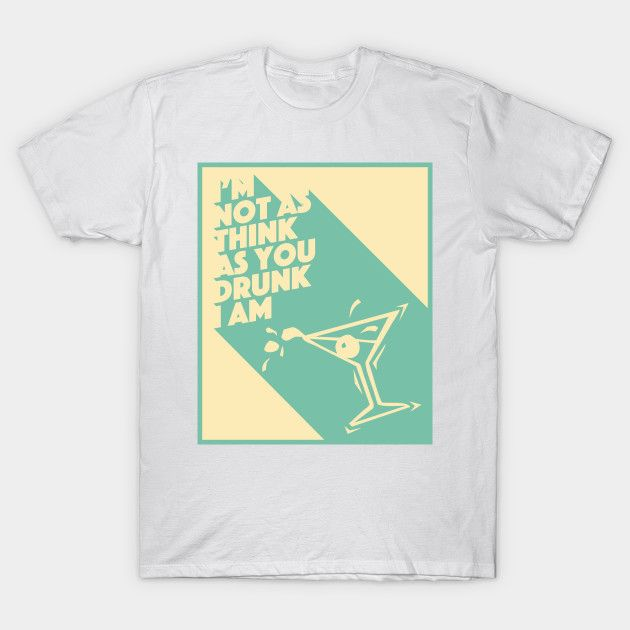 I'm not as think as you drunk I am typography tshirt design by AndrewArcher