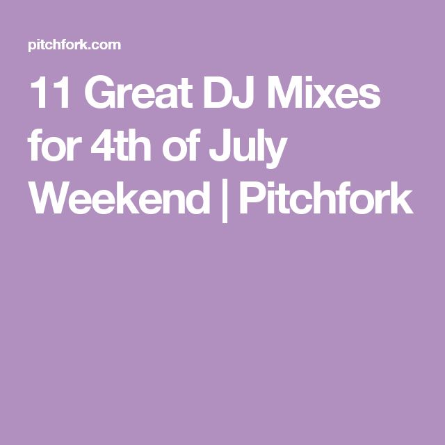 11 Great DJ Mixes for 4th of July Weekend | Pitchfork
