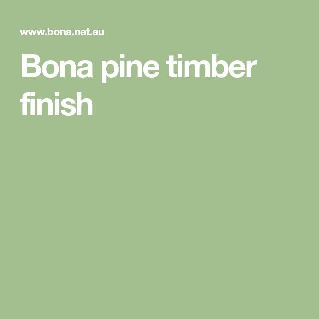 Bona pine timber finish