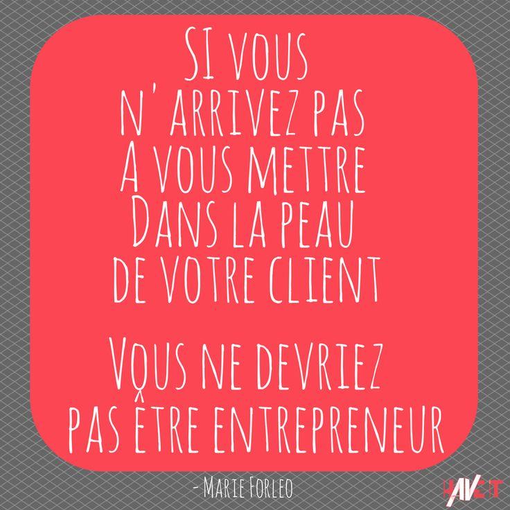Si vous n'arrivez pas à vous mettre dans la peau de votre client, vous ne devriez pas être entrepreneur ! #citation #Marie Forleo