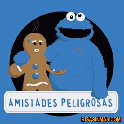 Amistades Peligrosas, not sure what that means, but poor Gingerbread Man.  or is it lucky Cookie Monster?