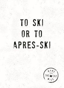 Make That The Cat Wise - to-ski-or-to-apres-ski