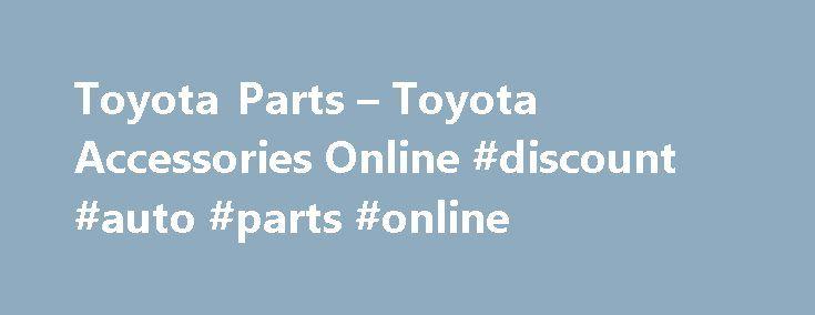Toyota Parts – Toyota Accessories Online #discount #auto #parts #online http://auto-car.remmont.com/toyota-parts-toyota-accessories-online-discount-auto-parts-online/  #auto parts online # Toyota Parts and Accessories Going Places with Toyota Toyota […]