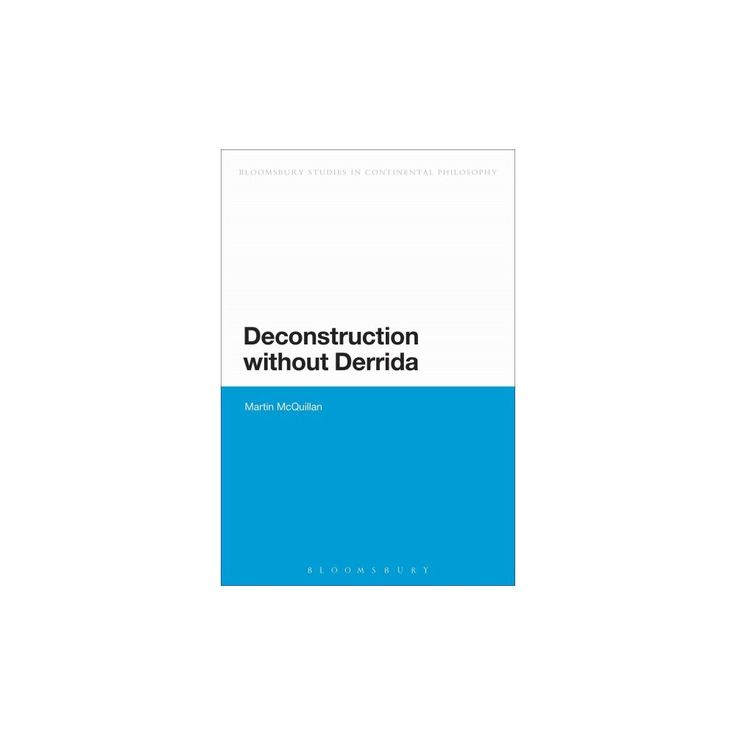 Deconstruction Without Derrida ( Continuum Studies IN Continental Philosophy) (Paperback)