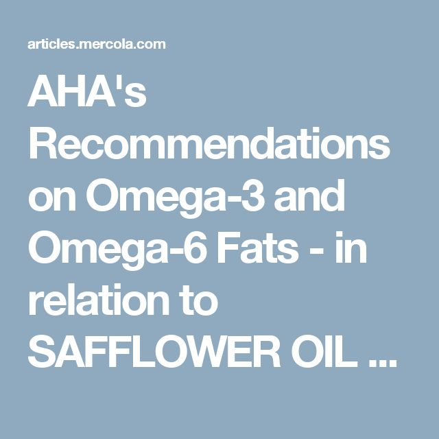 AHA's Recommendations on Omega-3 and Omega-6 Fats -  in relation to SAFFLOWER OIL and weight loss