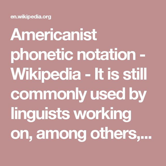 Americanist phonetic notation - Wikipedia - It is still commonly used by linguists working on, among others, Slavic, Uralic, Semitic languages and for the languages of the Caucasus and of India