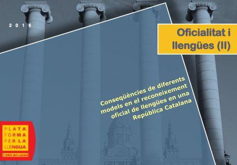 Oficialitat i llengües II. Conseqüències de diferents models en el reconeixement oficial de llengües en una República Catalana.   Estudis i publicacions   Plataforma per la Llengua