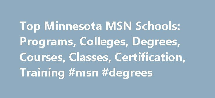 Top Minnesota MSN Schools: Programs, Colleges, Degrees, Courses, Classes, Certification, Training #msn #degrees http://turkey.remmont.com/top-minnesota-msn-schools-programs-colleges-degrees-courses-classes-certification-training-msn-degrees/  # MSN Schools in Minnesota Minnesota contains 41 schools that offer MSN programs. University of Minnesota-Twin Cities. the highest-ranking MSN school in MN, has a total student population of 51,659 and is the 31st highest ranked school in America. Of…