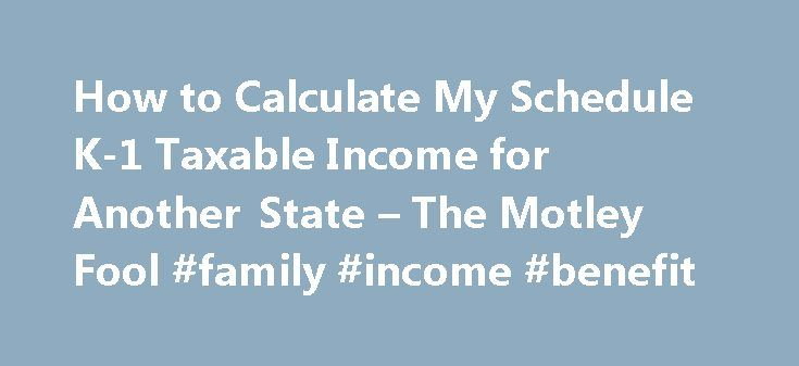 How to Calculate My Schedule K-1 Taxable Income for Another State – The Motley Fool #family #income #benefit http://incom.remmont.com/how-to-calculate-my-schedule-k-1-taxable-income-for-another-state-the-motley-fool-family-income-benefit/  #how to calculate taxable income # How to Calculate My Schedule K-1 Taxable Income for Another State Master limited partnerships and other pass-through business interests can require complex state tax planning. Schedule K-1 is one of the most complex tax…