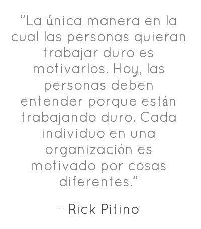 Rick Pitino: La única manera en la cual las personas quieran trabajar  duro es motivarlos... #Frases