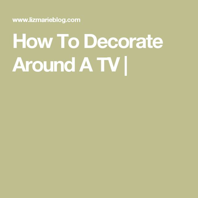How To Decorate Around A TV |